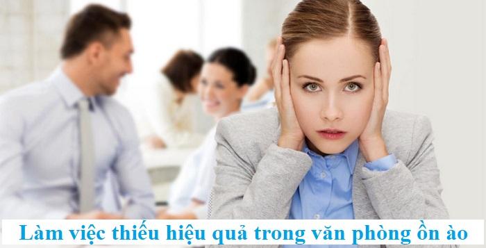 Ô nhiễm tiếng ồn trong không gian văn phòng ảnh hưởng như nào đến sức khỏe và công việc.