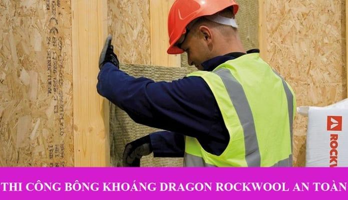 Thi công bông khoáng Dragon Rockwool an toàn cần ghi nhớ những gì?